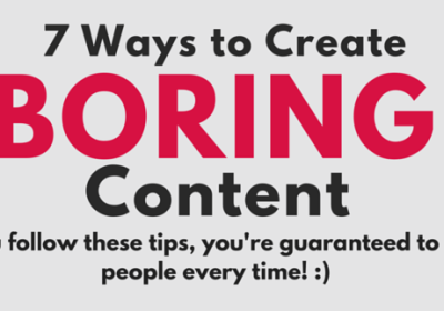 7 Ways to Create Boring ContentHEADER